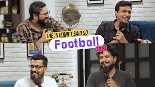 The Internet Said So | Ep. 23 -  Football ft Azeem Banatwalla