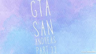 Grand Theft Auto San Andreas Part 22