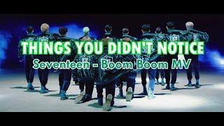 THINGS YOU DIDN'T NOTICE: Seventeen - Boom Boom MV