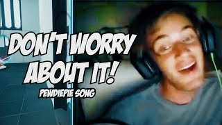 """""""DON'T WORRY ABOUT IT!"""" (PewDiePie Remix) 