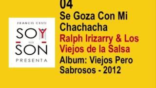 Ralph Irizarry Y Los Viejos De La Salsa - 04 Se Goza Con Mi Chachacha
