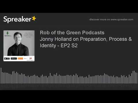 Jonny Holland on Preparation, Process & Identity - EP2 S2