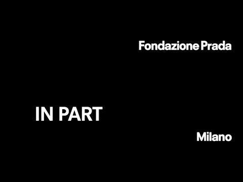 Fondazione Prada Milano | In Part | Exhibition video