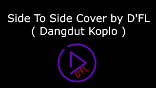 Side To Side - Cover by D'FL  ( Dangdut Koplo Edited ) FL STUDIO 12