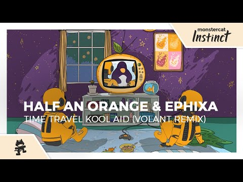 Half an Orange & Ephixa - Time Travel Kool Aid (Volant Remix) [Monstercat Official Music Video]