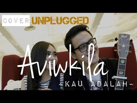 Isyana Sarasvati - Kau Adalah (Aviwkila Unplugged Cover)