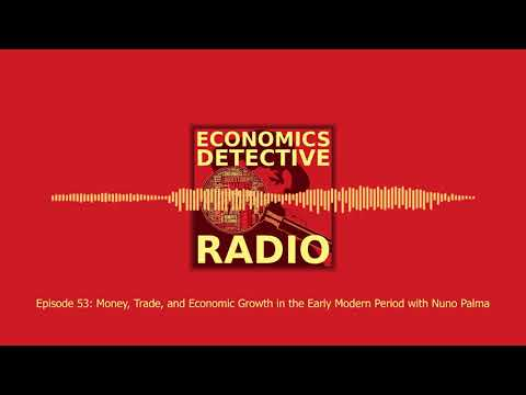 Money, Trade, and Economic Growth in the Early Modern Period with Nuno Palma