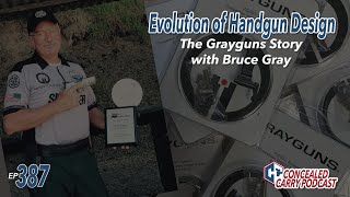 Ep387: Evolution of Handgun Design – The Grayguns Story with Bruce Gray