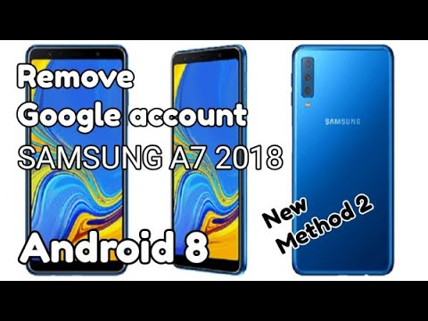 A7 2018 ANDROID 8 ) REMOVE GOOGLE ACCOUNT SAMSUNG A7 2018