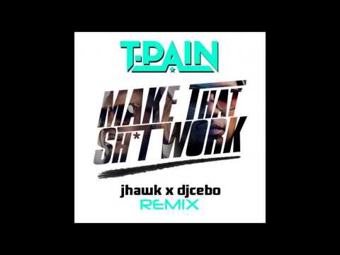 T Pain-Make That Shit Work (Dj Cebo X JHawk Remix)