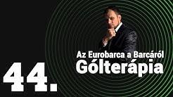 Az Eurobarca a Barcáról   Gólterápia   44. adás   Unibet