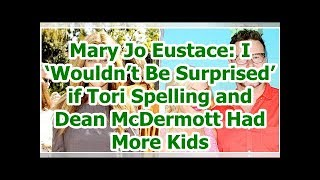 Mary Jo Eustace: I 'Wouldn't Be Surprised' if Tori Spelling and Dean McDermott Had More Kids