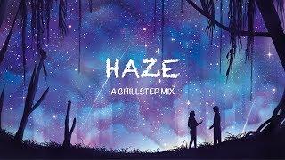 Haze  A Chillstep Mix