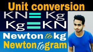 Unit conversion Kilo newton to  Kilo gram | Newton to kilo newton | Newton to gram | KN to gram