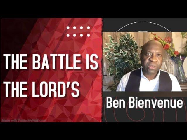 THE BATTLE IS THE LORDS' Faith secret series Pastor Ben Bienvenue