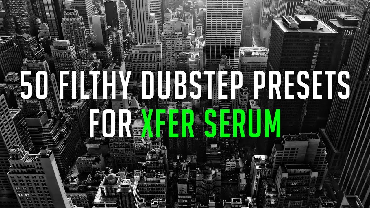 50 FREE FILTHY Dubstep Presets For Xfer Serum - Made By Krilium
