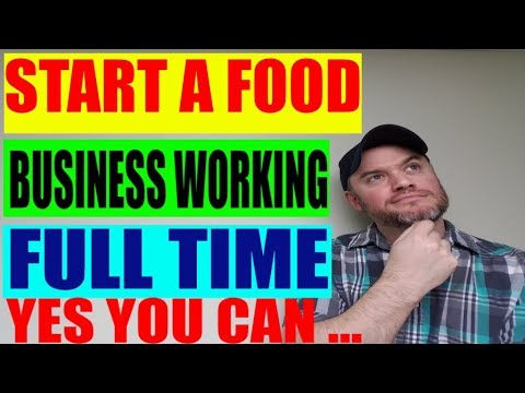 How to start a food business working full time a few tips