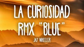 Jay Wheeler - La Curiosidad RMX Blue Letra - Myke Towers, Jhay Cortez, Rauw Alejandro, Lunay, Kendo