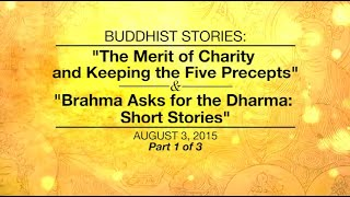 BUDDHIST STORIES:THE MERIT OF CHARITY AND KEEPING THE FIVE PRECEPTS & BRAHMA ASKS FOR DHARMA-Part1/3(, 2016-06-12T15:43:55.000Z)