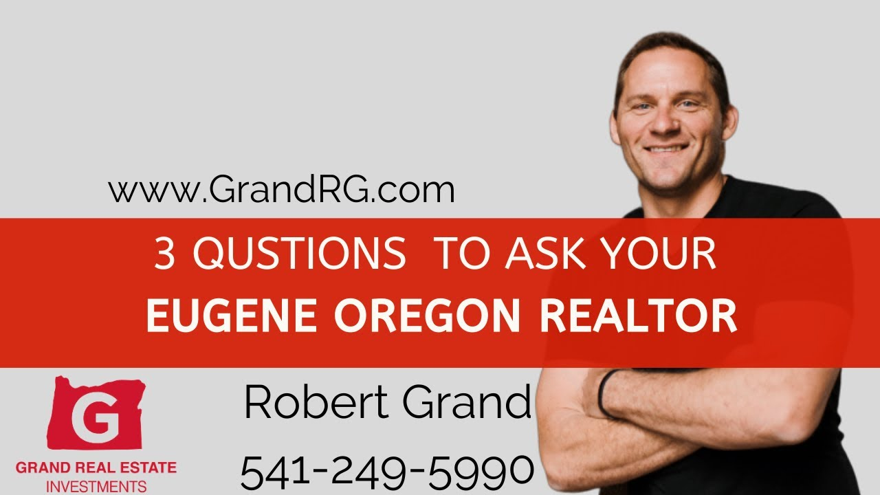 3 Questions To Ask Your Next Eugene Oregon Realtor