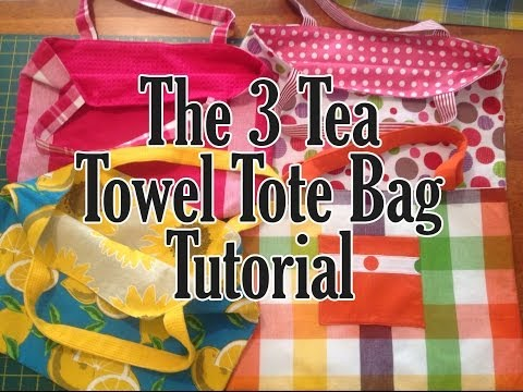 The 3 Tea Towel (Dish Towel) Tote Bag Tutorial - Easy Beginner Bag