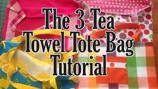 The 3 Tea Towel (Dish Towel) Tote Bag Tutorial - Easy Beginner Bag