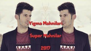 Mehdi Babazadeh - Yigma Mahnilar 2017 ( SUPER MAHNILAR )
