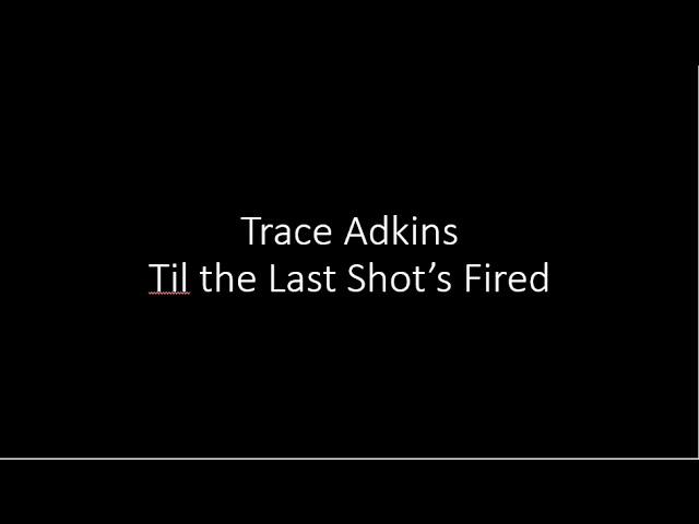 trace-adkins-til-the-last-shot-s-fired-lyrics-jessa-pinto