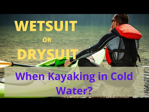 Wetsuit or Drysuit When Kayaking in Cold Waters?