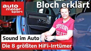 Sound im Auto: Die 8 größten HiFi-Irrtümer – Bloch erklärt #98 | auto motor und sport