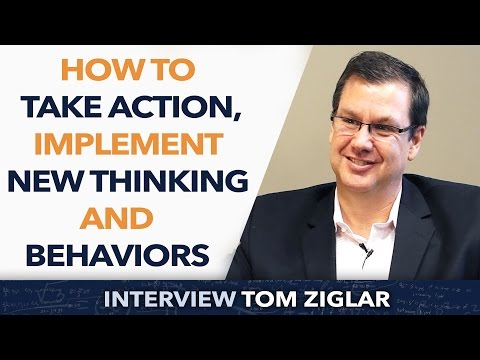 How to take action, implement new thinking and behaviors ? - Tom Ziglar