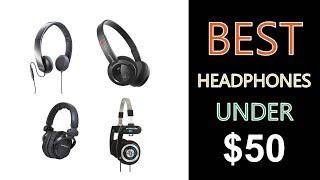 Best Headphones Under $50 -  2018