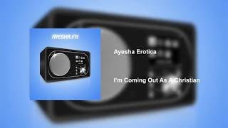 Ayesha Erotica - I'm Coming Out As A Christian