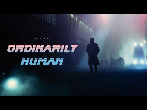 Aviators - Ordinarily Human (Blade Runner 2049 Song | Alternative Rock)