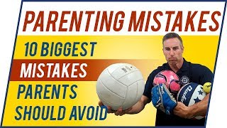 10 Biggest Parenting Mistakes To Avoid - Effective Parenting Skills by Dad University