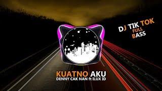 DJ KUATNO AKU DENNY CAK NAN FT ILUX ID - PALING ENAK FULL BASS