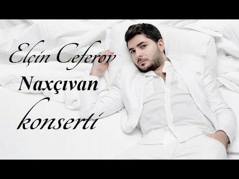 Elçin Cəfərov - Naxçıvan konserti