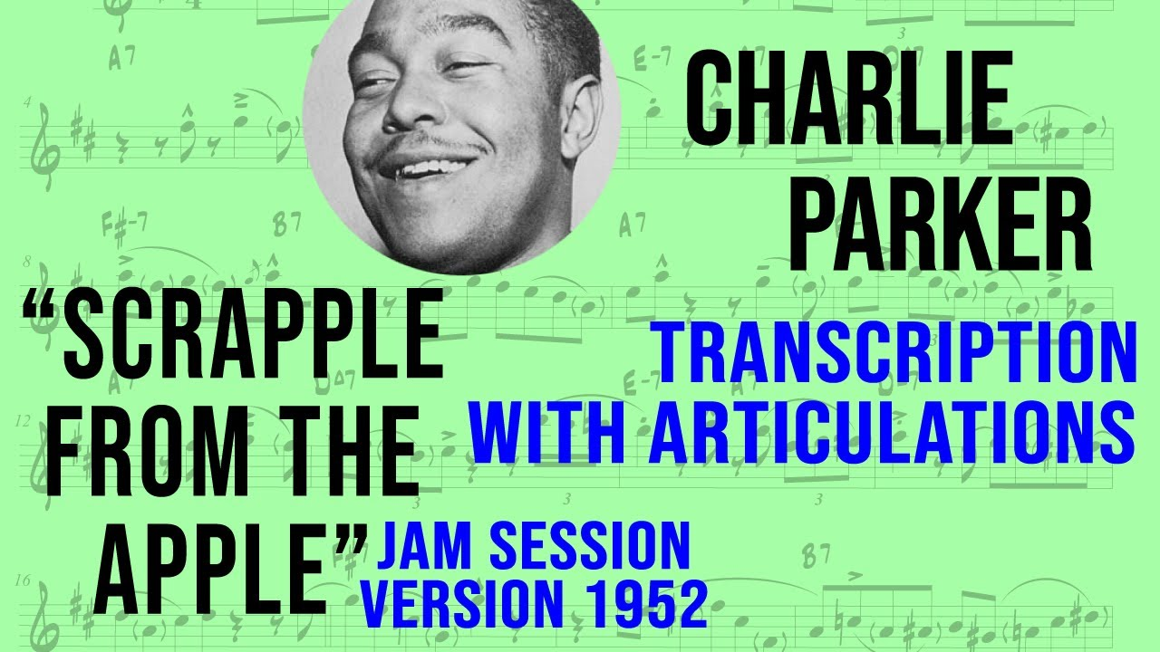 Charlie Parker Scrapple From The Apple 1952 Transcription Jake Dester Bebop Articulations Youtube