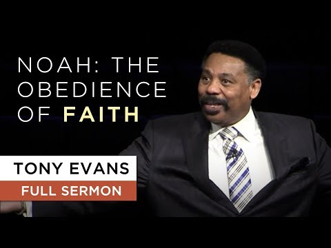 Noah: The Obedience of Faith | Sermon by Tony Evans