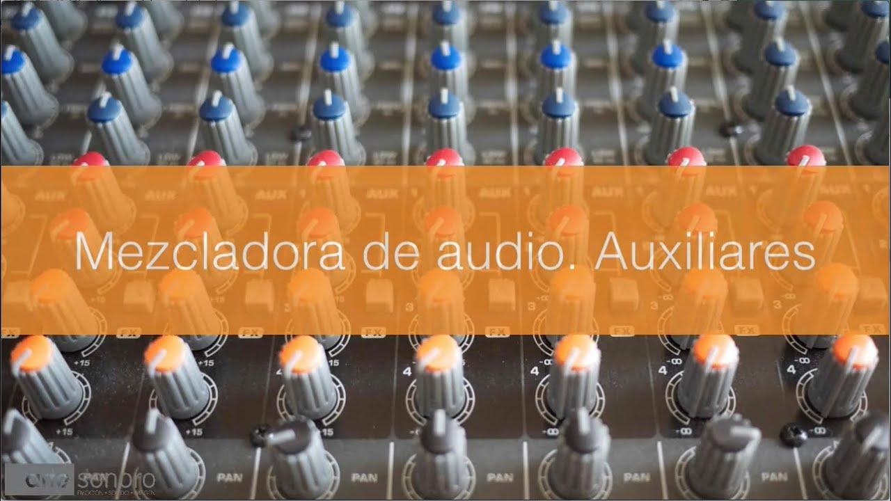 Mezcladora de audio. Auxiliares