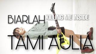 BIARLAH KILLING ME INSIDE LIRIK TAMI AULIA COVER