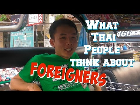 What Thai People think of Foreigners คุณคิดอย่างไรเกี่ยวกับชาวต่างขาติ