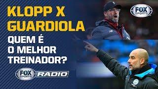 KLOP X GUARDIOLA: QUEM É O MELHOR TREINADOR? Veja debate no FOX Sports Rádio
