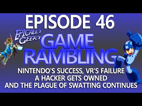 Game Rambling 046 - Switch Wins, VR Fails, Hackers and Swatt