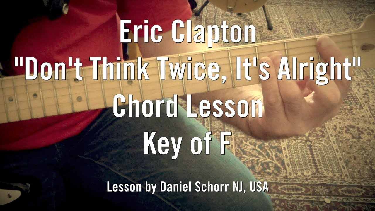 Chord lesson eric clapton dont think twice its alright chord lesson eric clapton dont think twice its alright live bob dylan 30th anniversary show hexwebz Choice Image