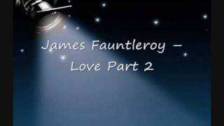 James Fauntleroy  Love Part 2