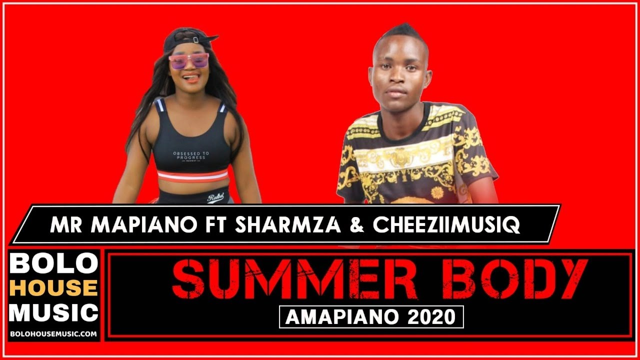 Mr Mapiano - Summer Body Ft Sharmza & Cheeziimusiq (Original)