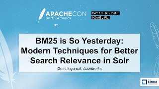 BM25 is So Yesterday: Modern Techniques for Better Search Relevance in Solr - Grant Ingersoll