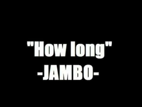 How long______Jambo