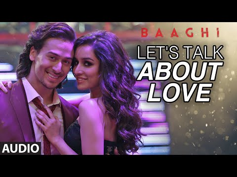 Let's Talk About Love Full Song | BAAGHI | Tiger Shroff, Shraddha Kapoor | RAFTAAR, NEHA KAKKAR